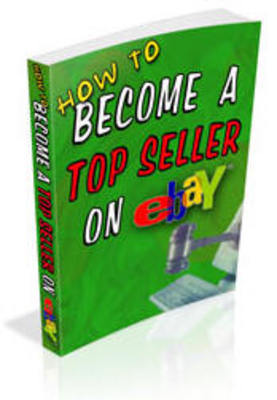 Product picture How To Become a Top Seller on Ebay!